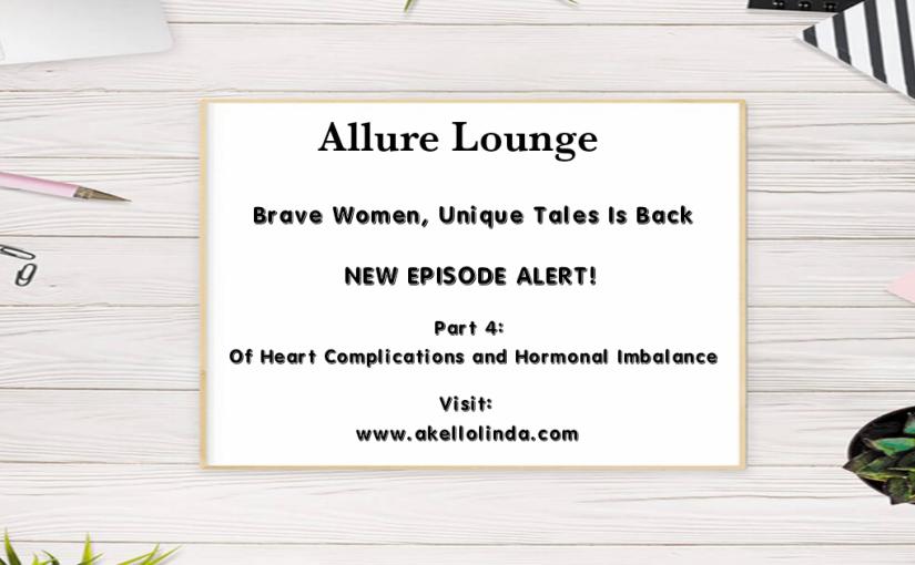 Brave Women, Unique Tales Part 4: Of Heart Disease andHI